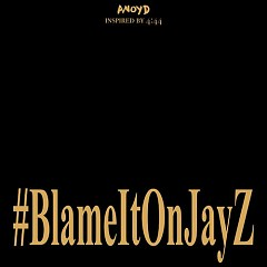 Blame It On Jay Z - ANoyd