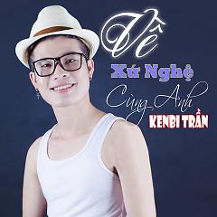 Về Xứ Nghệ Cùng Anh (Single) - Kenbi Trần