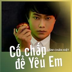 Cố Chấp Để Yêu Em (Single) - Lâm Chấn Kiệt