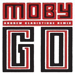 Go (Andrew Claristidge Remix) (Single) - Moby