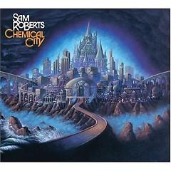 Chemical City - Sam Roberts