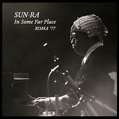 In Some Far Place: Roma '77 (CD1) - Sun Ra