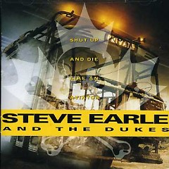 Shut Up And Die Like An Aviator - Steve Earle