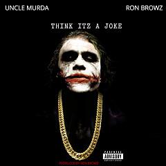 Think Itz A Joke (Single) - Ron Browz