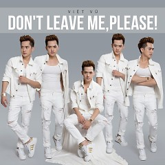 Don't Leave Me Please - Việt Vũ
