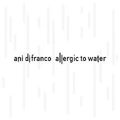 Allergic To Water - Ani DiFranco