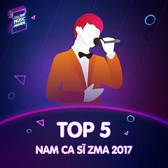 Top 5 Nam Ca Sĩ Được Yêu Thích ZMA 2017 - Various Artists