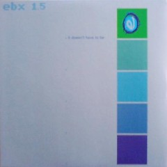 EBX 1-It Doesn't Have To Be