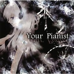 Your Pianist - Muryoku-P