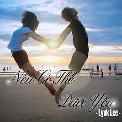 Nếu Có Thể Được Yêu - Lynk Lee