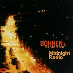 Midnight Radio CD1 - Bohren & der Club of Gore