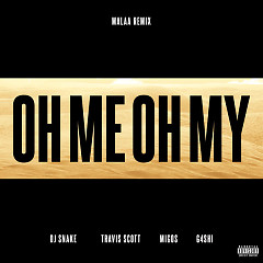 Oh Me Oh My (Malaa Remix) (Single) - DJ Snake, Travis Scott, Migos, G4shi