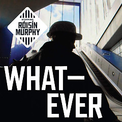 Whatever (Single) - Roisin Murphy