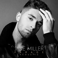 Parade (Acoustic Version) (Single) - Jake Miller