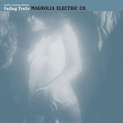 Fading Trails - Magnolia Electric Co.
