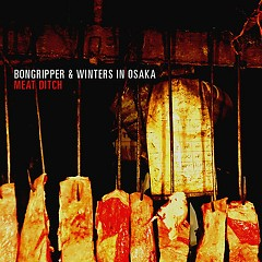 Meat Ditch (CDr Limited Edition EP) - Bongripper,Winters In Osaka