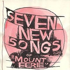 """Seven New Songs Of """"Mount Eerie"""" (Limited Edition EP)"""