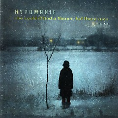 She Couldn't Find A Flower, But There Was Snow (Limited Edition EP) - Hypomanie