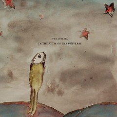In The Attic Of The Universe - The Antlers