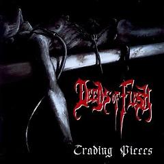 Trading Pieces - Deeds Of Flesh