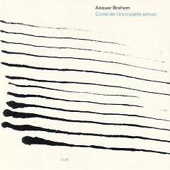 Conte De L'Incroyable Amour - Anouar Brahem