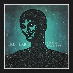 This Skin Full Of Bones (EP) - I Like Trains
