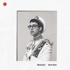 Gone Now - Bleachers