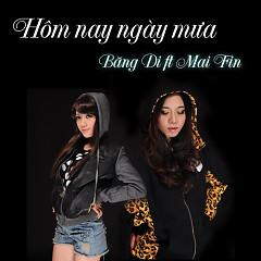 Hôm Nay Ngày Mưa - Băng Di,Mai Fin