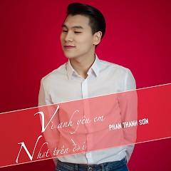 Vì Anh Yêu Em Nhất Trên Đời (Single) - Phan Thanh Sơn