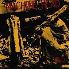 Old - Machine Head