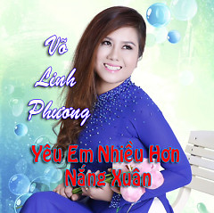 Yêu Em Nhiều Hơn Nắng Xuân - Võ Linh Phương