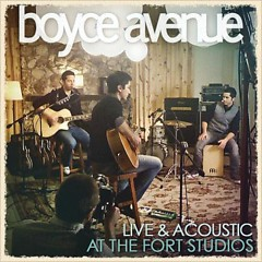 Live & Acoustic At The Fort Studios - Boyce Avenue