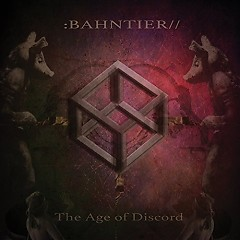 The Age Of Discord - Bahntier