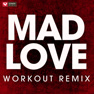 Mad Love (Workout Remix)