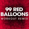 99 Red Balloons (Extended Workout Remix)