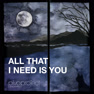 All That I Need Is You