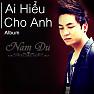 Ai Hiểu Cho Anh